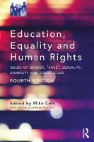Education, Equality and Human Rights Issues of Gender, 'Race', Sexuality, Disability and Social Class by Mike Cole