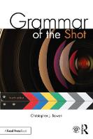 Grammar of the Shot by Christopher J. Bowen, Roy Thompson
