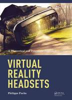 Virtual Reality Headsets - A Theoretical and Pragmatic Approach by Philippe Fuchs
