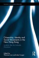 Citizenship, Identity and Social Movements in the New Hong Kong Localism after the Umbrella Movement by Wai-man (The Open University of Hong Kong, Hong Kong) Lam