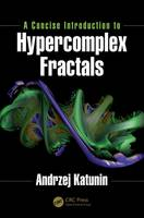 A Concise Introduction to Hypercomplex Fractals by Andrzej Katunin