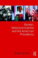 Gender, Heteronormativity and the American Presidency by Aidan Smith