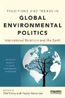 Traditions and Trends in Global Environmental Politics International Relations and the Earth by Olaf Corry