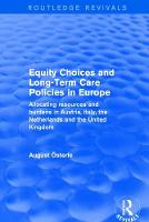 Equity Choices and Long-Term Care Policies in Europe Allocating Resources and Burdens in Austria, Italy, the Netherlands and the United Kingdom by August Osterle