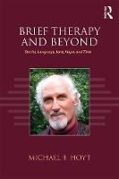 Brief Therapy and Beyond Stories, Language, Love, Hope, and Time by Michael F. Hoyt