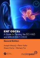 ENT OSCEs A Guide to Passing the DO-HNS and MRCS (ENT) OSCE by Joseph Manjaly, Peter J. Kullar, Alison Carter, Richard Fox