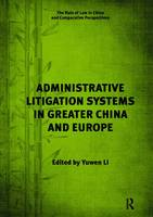 Administrative Litigation Systems in Greater China and Europe by Dr. Yuwen Li