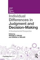 Individual Differences in Judgement and Decision-Making A Developmental Perspective by Maggie E. (York University, Canada) Toplak