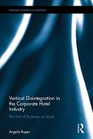 Vertical Disintegration in the Corporate Hotel Industry The End of Business as Usual by Angela (University of West London, UK) Roper