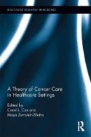 A Theory of Cancer Care in Healthcare Settings by Carol (City University London, UK) Cox