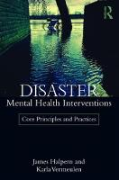 Disaster Mental Health Interventions Core Principles and Practices by James Halpern, Karla Vermeulen