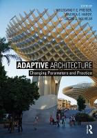 Adaptive Architecture Changing Parameters and Practice by Wolfgang F. E. (University of Cincinnati and Arizona State University, USA) Preiser