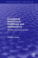 Conceptual Structure in Childhood and Adolescence The Case of Everyday Physics by Christine Howe
