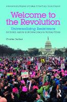 Welcome to the Revolution Universalizing Resistance for Social Justice and Democracy in Perilous Times by Charles Derber