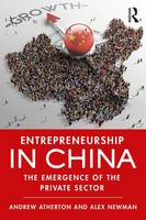 Entrepreneurship in China The Emergence of the Private Sector by Andrew (University of Lancaster, United Kingdom) Atherton, Alex (Deakin University, Australia) Newman