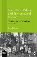 Educational Reform and Environmental Concern A History of School Nature Study in Australia by Dorothy (Macquarie University, Australia) Kass