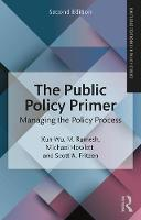 The Public Policy Primer Managing the Policy Process by Xun Wu, Michael Howlett, Scott A. Fritzen