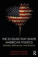 The 25 Issues That Shape American Politics Debates, Differences, and Divisions by Michael Kryzanek, Ann Karreth