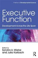 Executive Function Development Across the Life Span by Sandra A. (University of Alberta, Canada) Wiebe