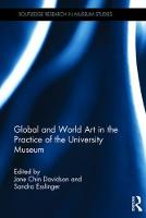 The Global and World Art in the Practice of the University Museum From World Art to Global Art by Jane Chin Davidson