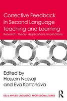Corrective Feedback in Second Language Teaching and Learning Research, Theory, Applications, Implications by Hossein Nassaji