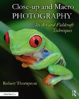Close-up and Macro Photography Its Art and Fieldcraft Techniques by Robert Thompson