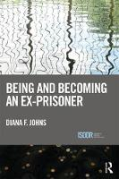 Being and Becoming an Ex-Prisoner by Diana F. (Aberystwyth University, Wales) Johns