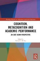 Cognition, Metacognition and Academic Performance An East Asian Perspective by Michael C. W. Yip