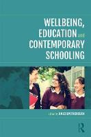 Wellbeing, Education and Contemporary Schooling by Malcolm (The University of Edinburgh, UK) Thorburn