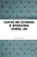 Fighting and Victimhood in International Criminal Law by JoAnna Nicholson