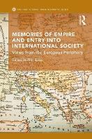 Memories of Empire and Entry into International Society Views from the European periphery by Filip (University of Bristol, UK) Ejdus