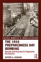 The 1916 Preparedness Day Bombing Anarchists and Terrorism in Progressive Era America by Jeffrey A Johnson