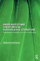 Birds and Other Creatures in Renaissance Literature Shakespeare, Descartes, and Animal Studies by Rebecca Ann Bach