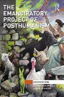 The Emancipatory Project of Posthumanism by Erika Cudworth, Stephen Hobden