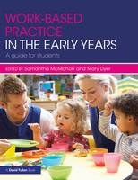 Work-based Practice in the Early Years A guide for students by Samantha (University of Huddersfield, UK) McMahon, Mary (University of Huddersfield, UK) Dyer