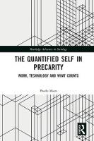The Quantified Self in Precarity Work, Technology and What Counts by Phoebe V. (Middlesex University, UK) Moore