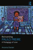 Reinventing Paulo Freire A Pedagogy of Love by Antonia (Loyola Marymount University, USA) Darder