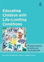 Educating Children with Life-Limiting Conditions A Practical Handbook for Teachers and School-based Staff by Alison Ekins, Sally Robinson, Ian Durrant, Kathryn Summers