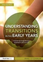 Understanding Transitions in the Early Years Supporting Change Through Attachment and Resilience by Anne O'Connor