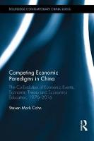 Competing Economic Paradigms in China The Co-Evolution of Economic Events, Economic Theory and Economics Education, 1976-2016 by Steve Cohn