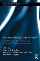Educational Policy Goes to School Case Studies on the Limitations and Possibilities of Educational Innovation by Gilberto Q. (University of California at Irvine, USA) Conchas