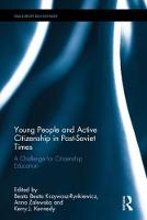 Young People and Active Citizenship in Post-Soviet Times A Challenge for Citizenship Education by Beata (, University of Warmia and Mazury, Poland) Beata Krzywosz-Rynkiewicz