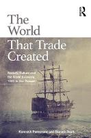 The World That Trade Created Society, Culture and the World Economy, 1400 to the Present by Steven C. Topik, Kenneth L. Pomeranz