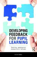 Developing Feedback for Pupil Learning Teaching, Learning and Assessment in Schools by Ruth (UCL Institute of Education, UK) Dann