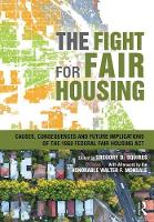 The Fight for Fair Housing Causes, Consequences and Future Implications of the 1968 Federal Fair Housing Act by Gregory Squires