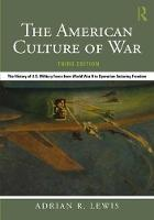 The American Culture of War The History of U.S. Military Force from World War II to Operation Enduring Freedom by Adrian R. (University of Kansas, USA) Lewis