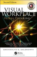 Visual Workplace Visual Thinking Creating Enterprise Excellence Through the Technologies of the Visual Workplace, Second Edition by Gwendolyn D. Galsworth