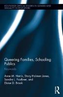 Queering Families, Schooling Publics Keywords by Anne M. Harris, Stacy Holman Jones, Sandra L. Faulkner, Eloise D. Brook