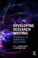 Developing Research Writing A Handbook for Supervisors and Advisors by Susan (University of Auckland, New Zealand) Carter