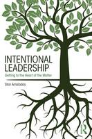 Intentional Leadership Getting to the Heart of the Matter by Stan (Manitoba University Canada) Amaladas
